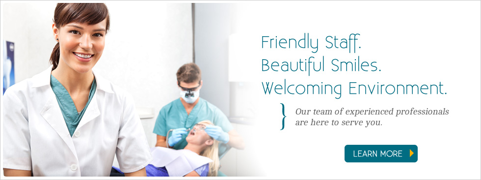 Friendly Staff. Beautiful Smiles. Welcoming Environment.