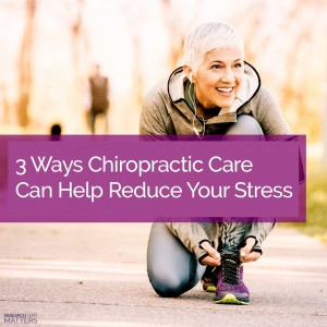 Week 3 - 3 Ways Chiropractic Care Can Help Reduce Your Stress (a)