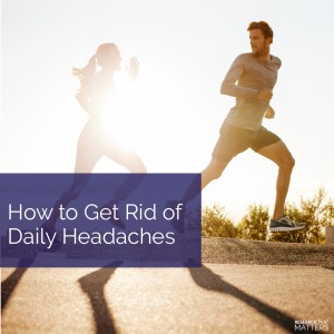 Week 3a -  How to Get Rid of Daily Headaches