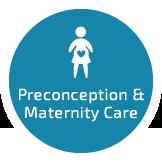 Preconception & Maternity Care