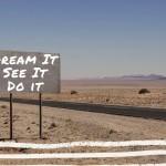 Dream it see it do it