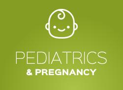 Pediatrics & Pregnancy