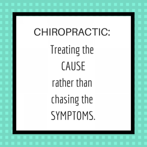 Chiropractic_Treating the CAUSErather than chasing the SYMPTOMS.