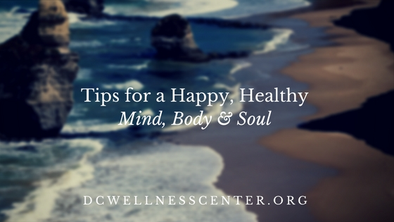 Tips for a Happy, Healthy Mind, Body & Soul