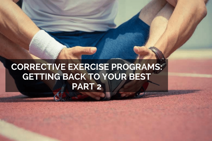 Corrective Exercise Programs Getting Back to your Best Part 2