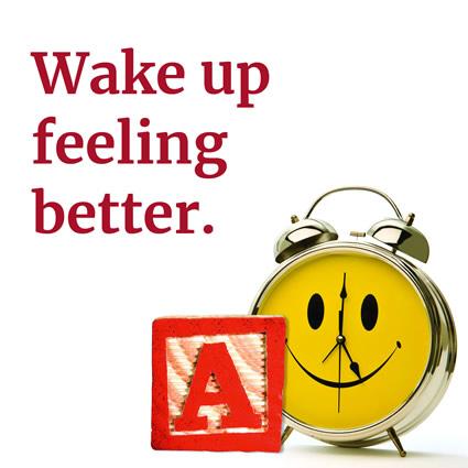 Wake up feeling better.