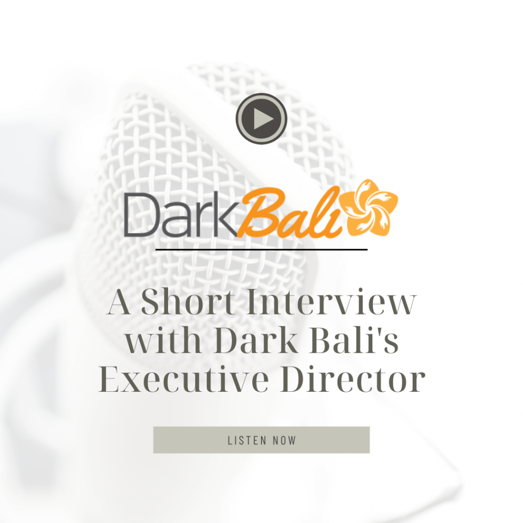 A Short Interview with Dark Bali's Executive Director
