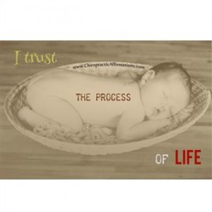 I trust the process of Life!