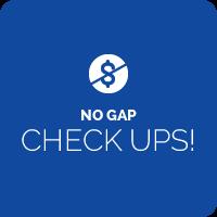 No Gap Check Ups!