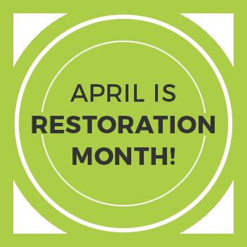 April is Restoration Month!
