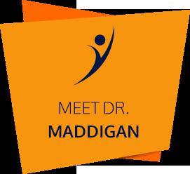 Meet Dr. Maddigan