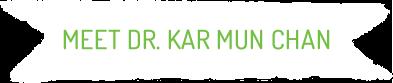 Meet Dr Kar Mun Chan
